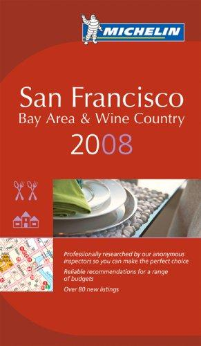 Download Michelin Red Guide 2008 San Francisco Bay Area and Wine Country (Michelin Guide San Francisco, Bay Area & Wine Country)