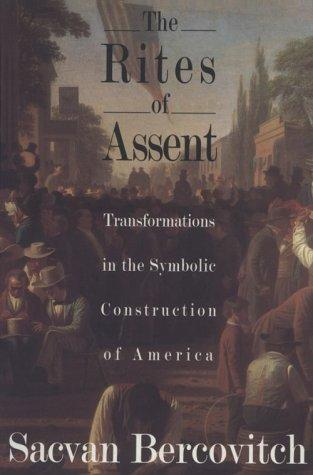 The Rites of Assent: Transformations in the Symbolic Construction of America, Bercovitch, Sacvan