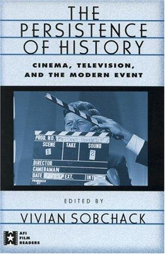 Image for The Persistence of History: Cinema, Television and the Modern Event (AFI Film Readers)