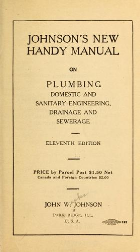 Download Johnson's new handy manual on plumbing, domestic and sanitary engineering, drainage and sewerage.