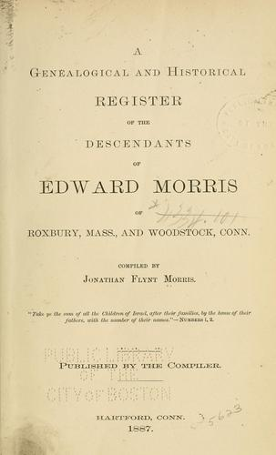 Download A genealogical and historical register of the descendants of Edward Morris of Roxbury, Mass., and Woodstock, Conn.