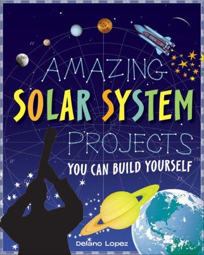 Download Amazing Solar System Projects You Can Build Yourself (Build It Yourself series)