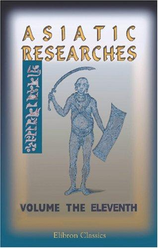 Asiatic Researches; or, Transactions of the Society Instituted in Bengal, for Inquiring into the History and Antiquities; the Arts, Sciences, and Literature, of Asia