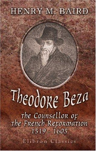 Download Theodore Beza. The Counsellor of the French Reformation, 1519 – 1605