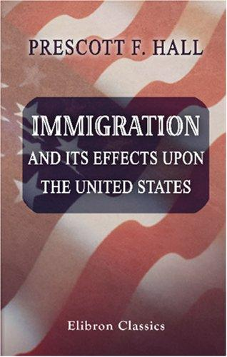 Download Immigration and Its Effects upon the United States