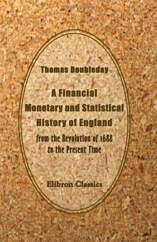 A Financial, Monetary and Statistical History of England, from the Revolution of 1688 to the Present Time