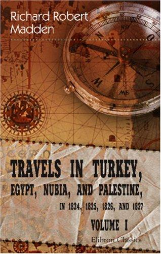 Download Travels in Turkey, Egypt, Nubia, and Palestine, in 1824, 1825, 1826, and 1827