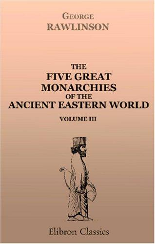 Download The Five Great Monarchies of the Ancient Eastern World