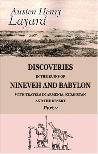 Download Discoveries in the Ruins of Nineveh and Babylon; with Travels in Armenia, Kurdistan and the Desert