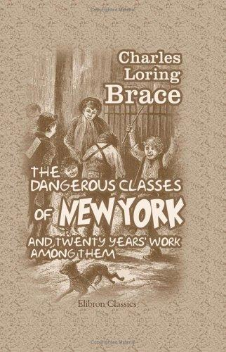 Download The Dangerous Classes of New York, and Twenty Years' Work among Them