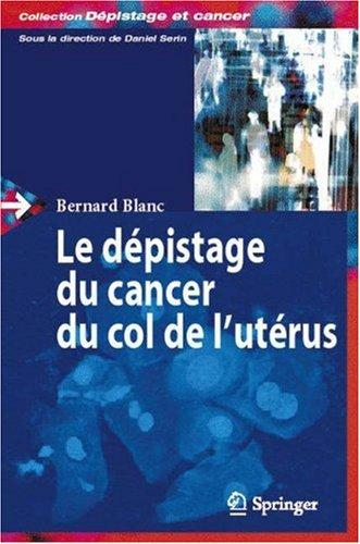 Download Le dépistage du cancer du col de l'utérus (Dépistage et cancer)