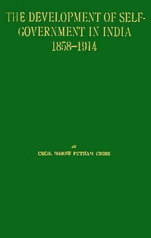The Development of Self-Government in India, 1858$1914