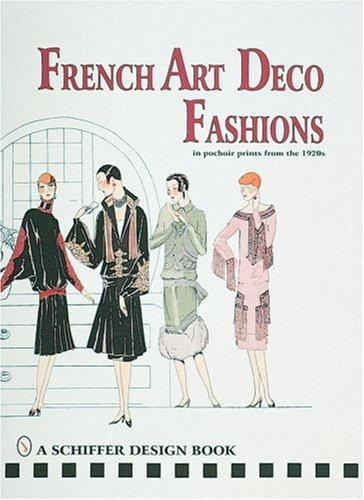 French Art Deco Fashions: In Pochoir Prints from the 1920s (Schiffer Design Books), Levie, Alison (Translator)