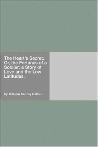 The Heart's Secret; Or, the Fortunes of a Soldier