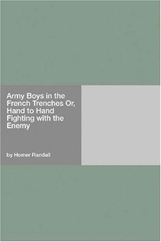 Army Boys in the French Trenches Or, Hand to Hand Fighting with the Enemy