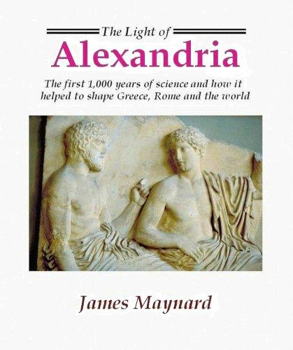 Image for The Light of Alexandria: the First 1,000 Years of Science and How It Helped Shape Greece, Rome, and the World