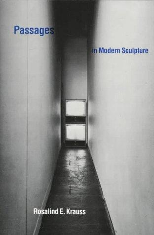 Passages in modern sculpture by Rosalind E. Krauss