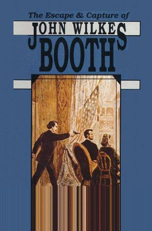 The Escape and Capture of John Wilkes Booth