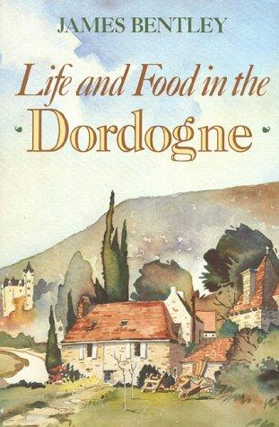 Download Life and Food in the Dordogne