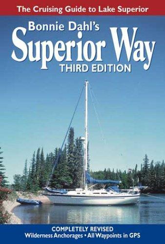Bonnie Dahl's Superior Way: The Cruising Guide to Lake Superior (Third Edition), Dahl, Bonnie
