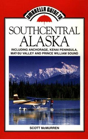 Umbrella guide to southcentral Alaska by Scott McMurren