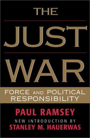 The Just War: Force and Political Responsibility, Hauerwas, Stanley; Paul Ramsey