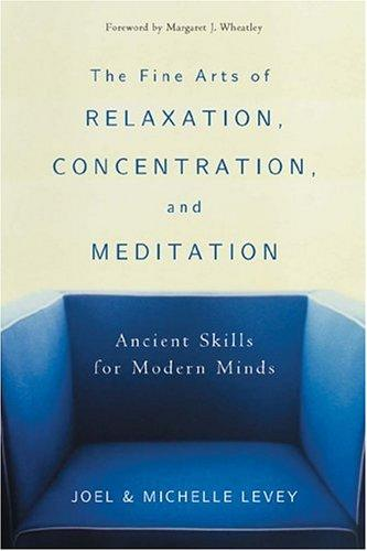 The fine arts of relaxation, concentration & meditation