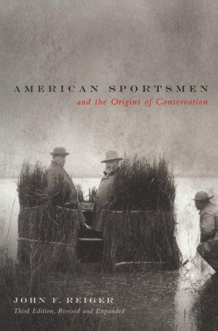 American Sportsmen and the Origins of Conservation