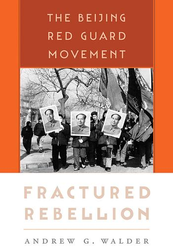 Fractured Rebellion: The Beijing Red Guard Movement, Walder, Andrew G.