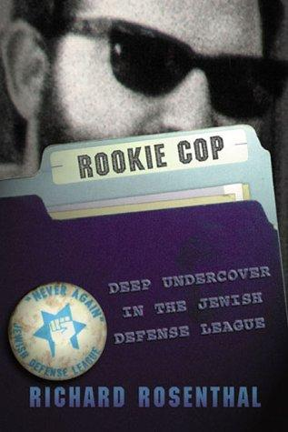 Rookie Cop: DeepUndercover in the Jewish Defense League, Rosenthal, Richard