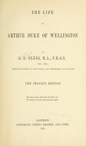 The life of Arthur, Duke of Wellington