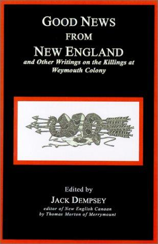Good News from New England: And Other Writings on the Killings at Weymouth Colony, Dempsey, Jack; Edward Winslow; Phinehas Pratt