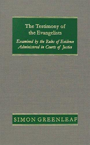 The testimony of the evangelists, examined by the rules of evidence administered in courts of justice