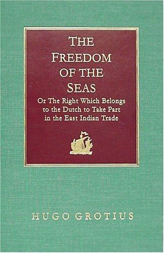 Download The freedom of the seas, or, The right which belongs to the Dutch to take part in the East Indian trade