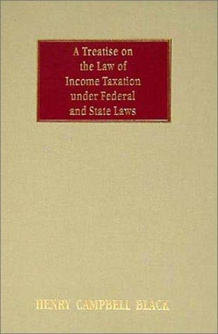 A treatise on the law of income taxation under federal and state laws