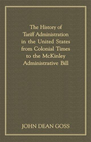Download The history of tariff administration in the United States from colonial times to the McKinley Administrative Bill