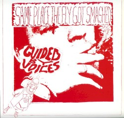 Same Place the Fly Got Smashed by Guided by Voices