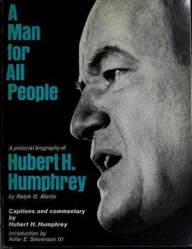 A man for all people: Hubert H. Humphrey by Martin, Ralph G.