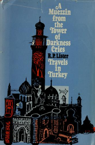 A muezzin from the tower of darkness cries by R. P. Lister