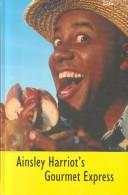 Ainsley Harriot's Gourmet Express by Ainsley Harriott