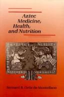 Aztec Medicine, Health, and Nutrition by Bernard R. Ortiz De Montellano