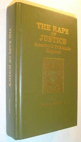 The rape of justice by Eustace Clarence Mullins, Eustace Mullins
