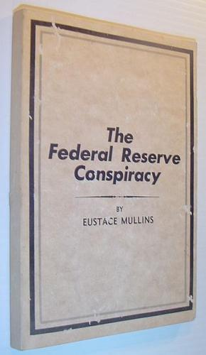 The Federal Reserve conspiracy by Eustace Clarence Mullins, Eustace Mullins