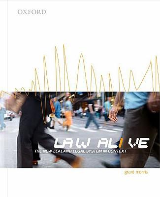 Law Alive: The New Zealand Legal System in Context by Grant Morris