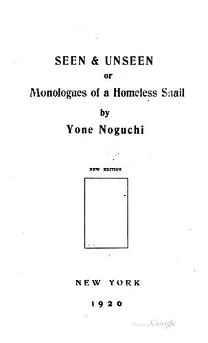 Seen & unseen, or, Monologues of a homeless snail by Yoné Noguchi