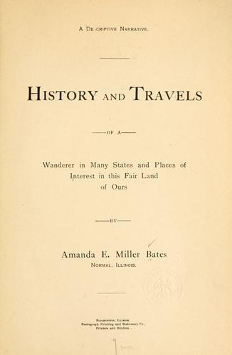 History and travels of a wanderer in many states and places of interest in this fair land of ours.