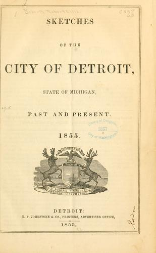 Sketches of the city of Detroit, state of Michigan, past and present, 1855 by Robert E. Roberts