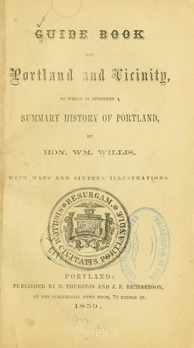 Guide book for Portland and vicinity by by William Willis, with maps and sixteen illustrations.