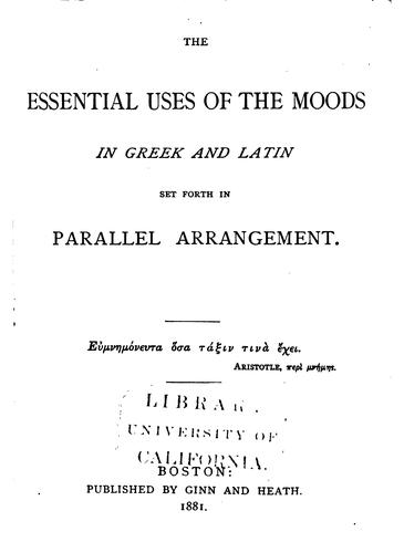 The essential uses of the moods in Greek and Latin set forth in parallel arrangement by Robert P. Keep