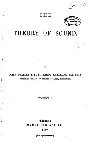 The theory of sound by Rayleigh, John William Strutt Baron